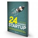 Das 24 Stunden Startup Buch: Wie du in kürzester Zeit mehr erreichst als andere in ihrem ganzen Leben